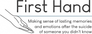 First Hand logo reading Making sense of lasting memories and emotions after a suicide